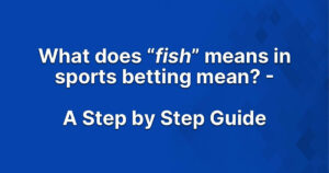 What does Fish means in sports betting mean?