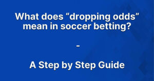 """What does """"dropping odds"""" mean in soccer betting?"""